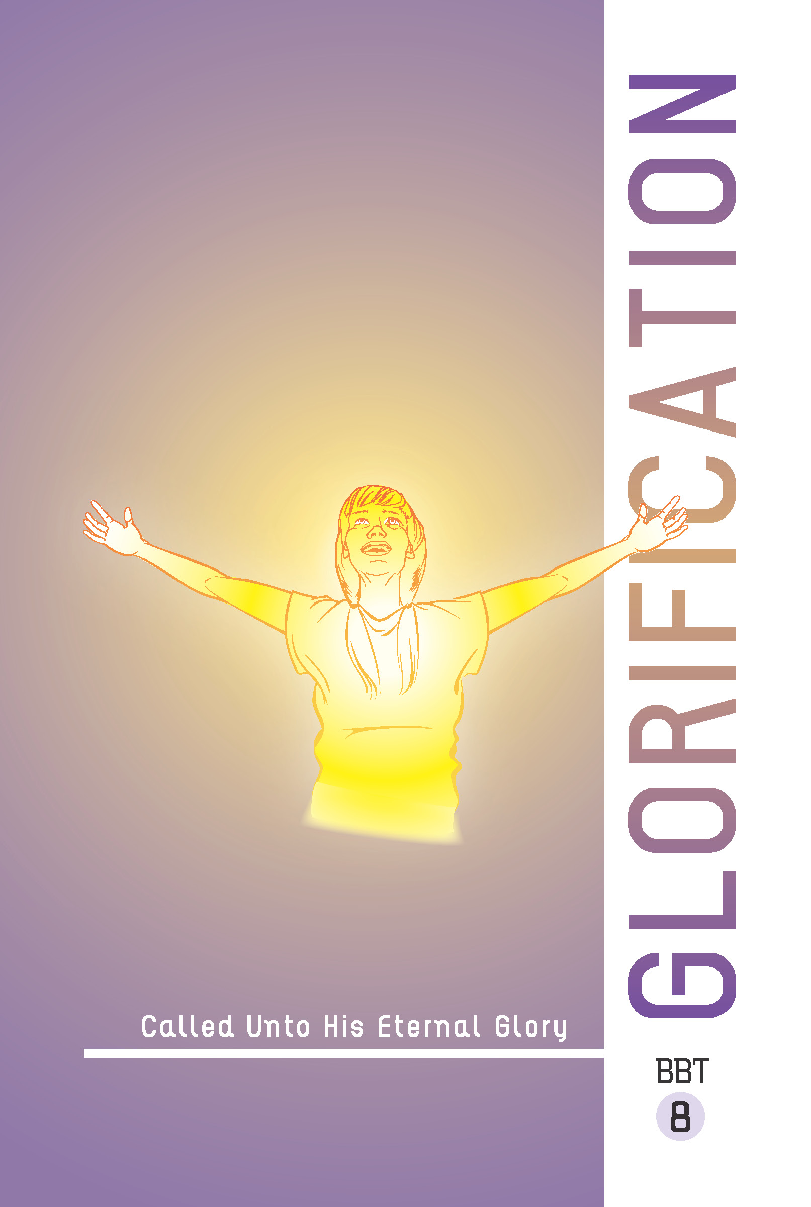 Lesson 8 - GLORIFICATION: Called Unto His Eternal Glory