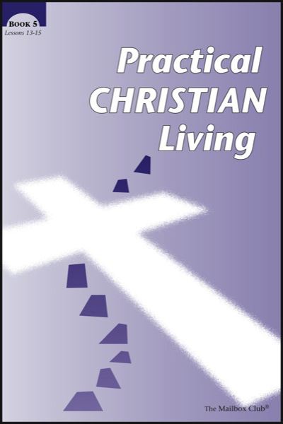 Lessons 13 - 15 - Practical Christian Living Book 5