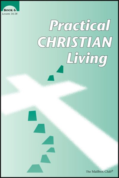 Lessons 16 - 18 - Practical Christian Living Book 6